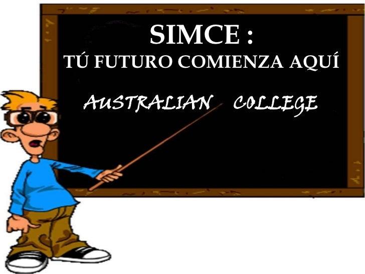 SIMCE :TÚ FUTURO COMIENZA AQUÍ AUSTRALIAN   COLLEGE