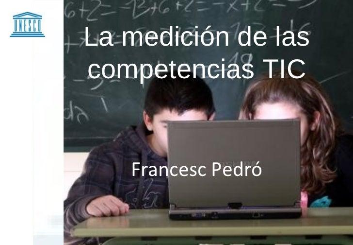 La medición de lascompetencias TIC   Francesc Pedró
