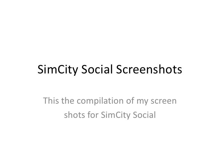 SimCity Social ScreenshotsThis the compilation of my screen      shots for SimCity Social
