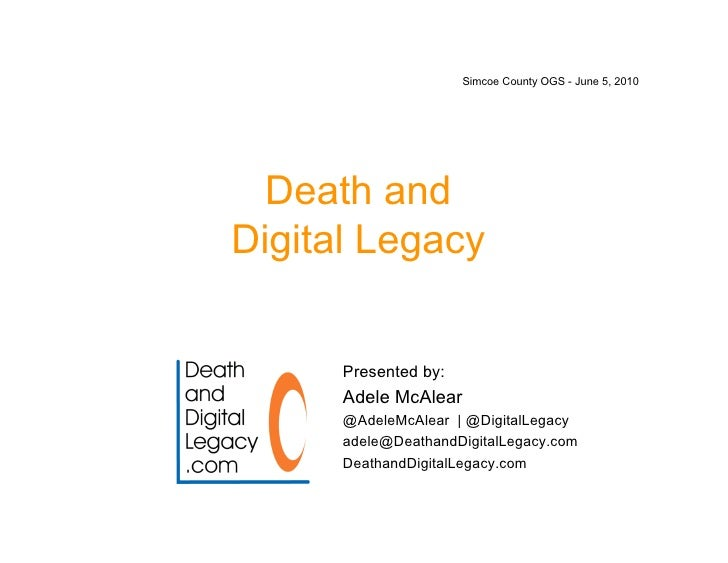 Simcoe County OGS - June 5, 2010       Death and Digital Legacy         Presented by:       Adele McAlear       @AdeleMcAl...