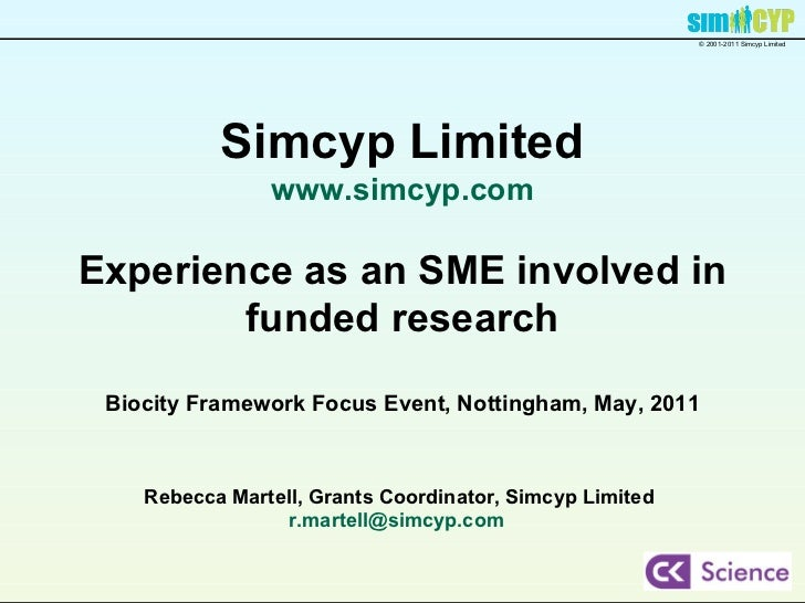 Simcyp Limited www.simcyp.com Experience as an SME involved in funded research Biocity Framework Focus Event, Nottingham, ...