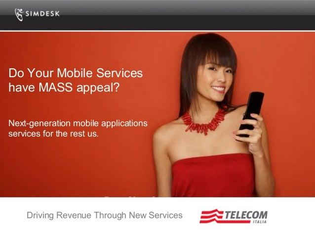 Do Your Mobile Services have MASS appeal? Next-generation mobile applications services for the rest us. Driving Revenue Th...