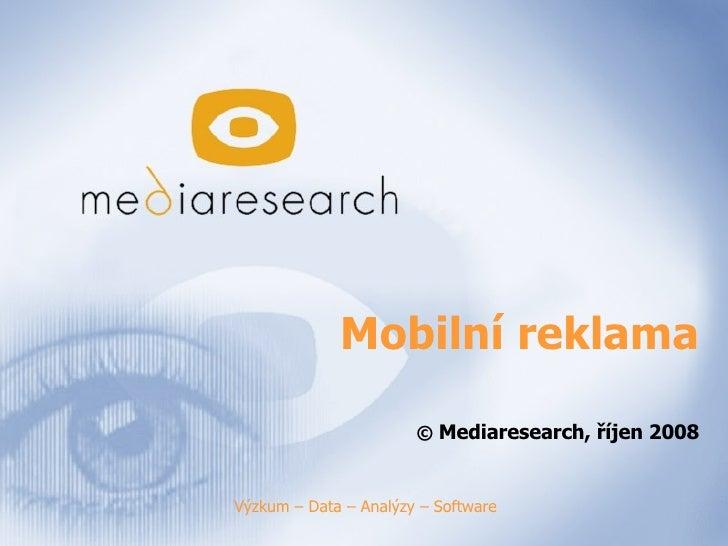 Mobilní reklama ©  Mediaresearch, říjen 200 8   Výzkum – Data – Analýzy – Software