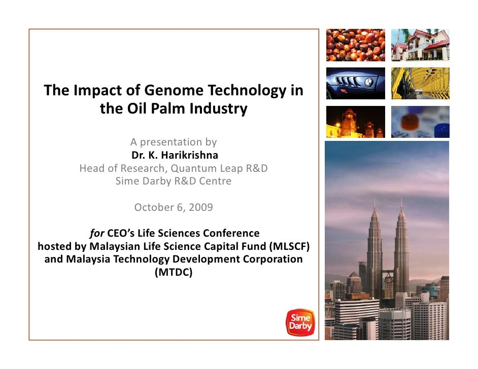 The Impact of Genome Technology in         the Oil Palm Industry                   A presentation by                   Dr....
