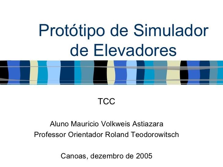 Protótipo de Simulador     de Elevadores                 TCC     Aluno Mauricio Volkweis AstiazaraProfessor Orientador Rol...