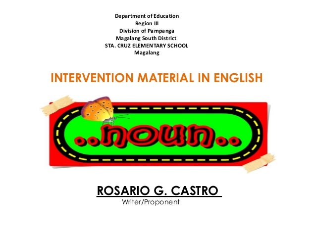 INTERVENTION MATERIAL IN ENGLISH ROSARIO G. CASTRO Writer/Proponent Department of Education Region III Division of Pampang...