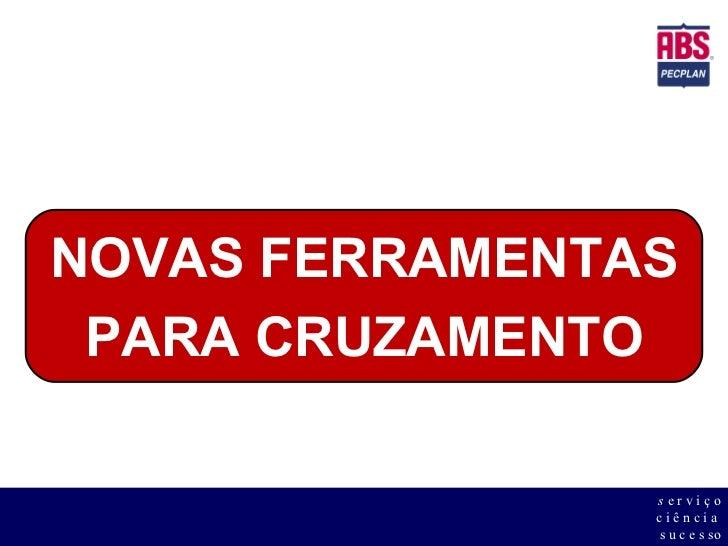 NOVAS FERRAMENTAS PARA CRUZAMENTO