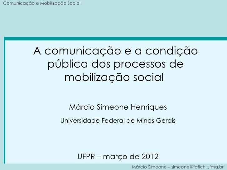 Comunicação e Mobilização Social            A comunicação e a condição              pública dos processos de              ...