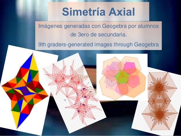 Imágenes generadas con Geogebra por alumnos  de 3ero de secundaria. 9th graders-generated images through Geogebra