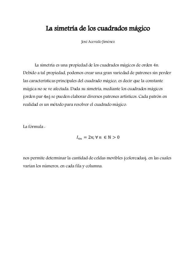 La simetría de los cuadrados mágico José Acevedo Jiménez La simetría es una propiedad de los cuadrados mágicos de orden 4n...