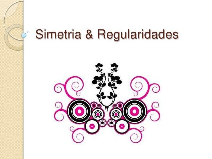 Simetria & Regularidades<br />