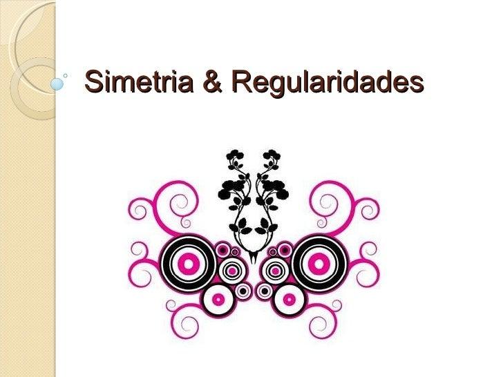 Simetria & Regularidades