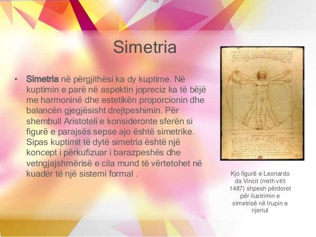 Simetria • Simetria në përgjithësi ka dy kuptime. Në kuptimin e parë në aspektin jopreciz ka të bëjë me harmoninë dhe este...