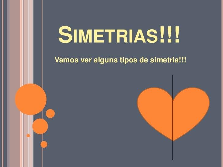 SIMETRIAS!!!Vamos ver alguns tipos de simetria!!!