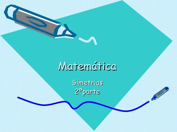 Matemática  Simetrias  2ªparte