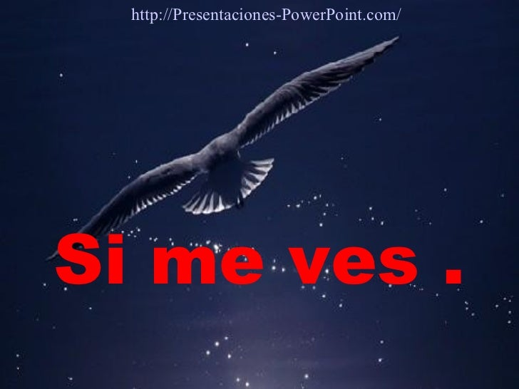Si me ves . http://Presentaciones-PowerPoint.com/