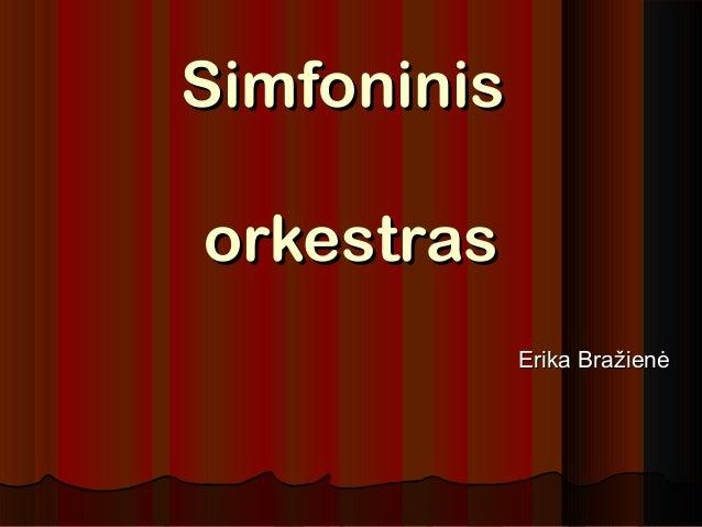 SimfoninisSimfoninis orkestrasorkestras Erika BražienėErika Bražienė