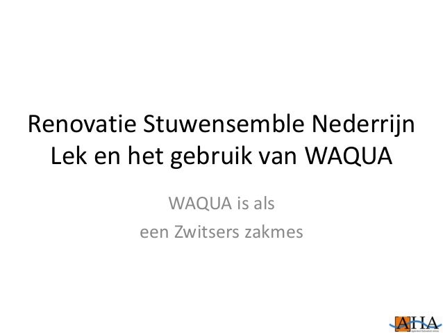 Renovatie Stuwensemble Nederrijn Lek en het gebruik van WAQUA WAQUA is als een Zwitsers zakmes