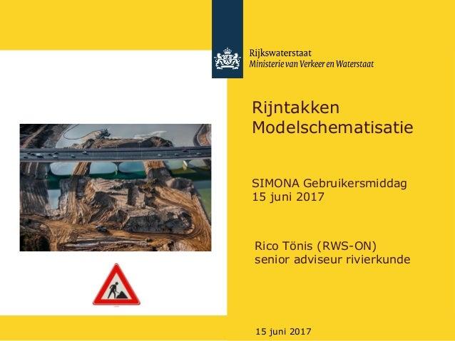 Rijkswaterstaat 15 juni 2017 Rijntakken Modelschematisatie SIMONA Gebruikersmiddag 15 juni 2017 Rico Tönis (RWS-ON) senior...