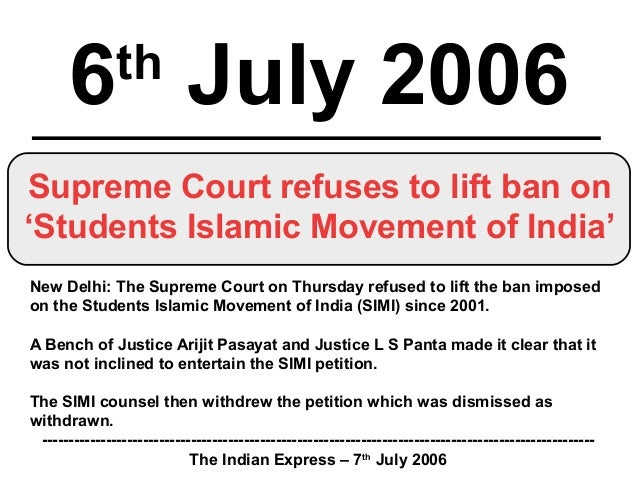 6th July 2006 Supreme Court refuses to lift ban on 'Students Islamic Movement of India' New Delhi: The Supreme Court on Th...
