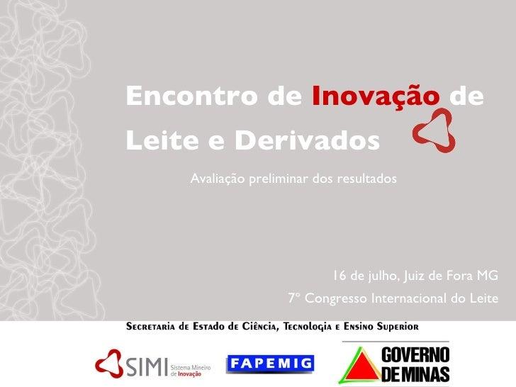 Encontro de  Inovação  de  Leite e Derivados 16 de julho, Juiz de Fora MG 7º Congresso Internacional do Leite   Avaliação ...