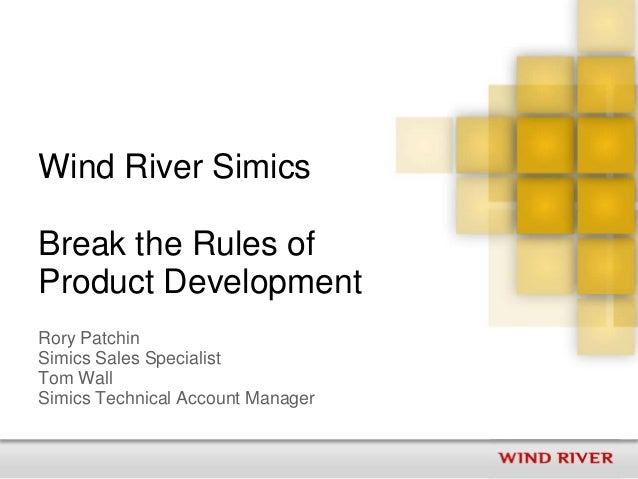 Wind River SimicsBreak the Rules ofProduct DevelopmentRory PatchinSimics Sales SpecialistTom WallSimics Technical Account ...