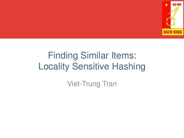 Finding Similar Items: Locality Sensitive Hashing Viet-Trung Tran