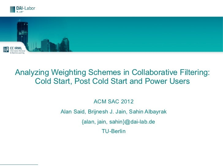 Analyzing Weighting Schemes in Collaborative Filtering:     Cold Start, Post Cold Start and Power Users                   ...