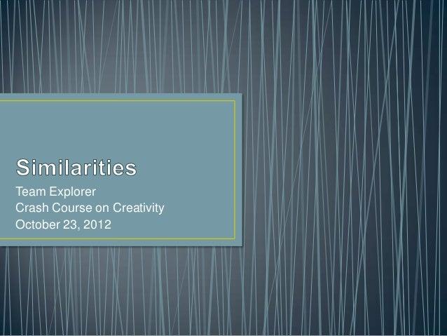 Team ExplorerCrash Course on CreativityOctober 23, 2012