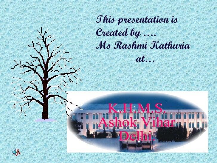This presentation is  Created by …. Ms Rashmi Kathuria at… K.H.M.S. Ashok Vihar Delhi.