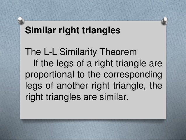 Similar right triangles The L-L Similarity Theorem If the legs of a right triangle are proportional to the corresponding l...