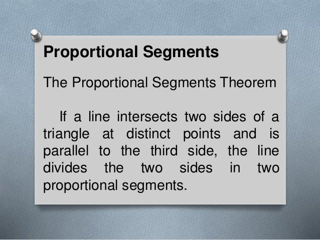 Proportional Segments The Proportional Segments Theorem If a line intersects two sides of a triangle at distinct points an...
