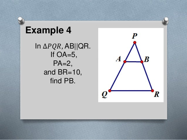 Example 4 In ∆𝑃𝑄𝑅, AB  QR. If OA=5, PA=2, and BR=10, find PB.