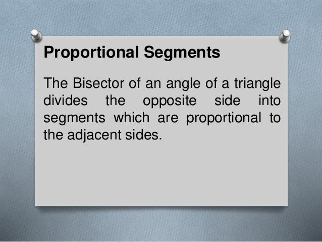 Proportional Segments The Bisector of an angle of a triangle divides the opposite side into segments which are proportiona...