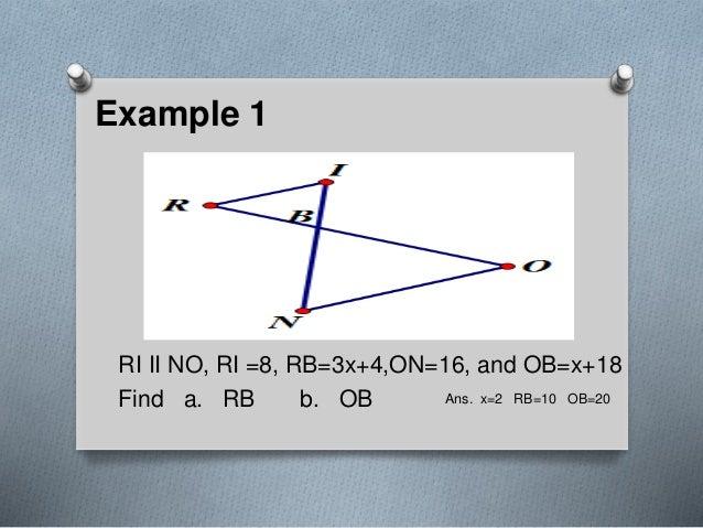 Example 1 RI II NO, RI =8, RB=3x+4,ON=16, and OB=x+18 Find a. RB b. OB Ans. x=2 RB=10 OB=20