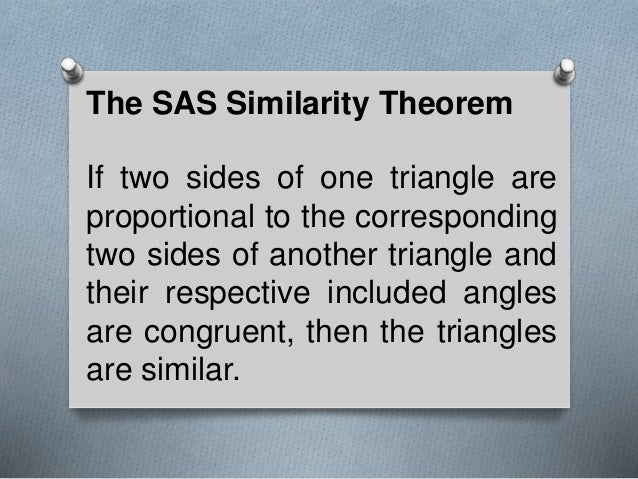 The SAS Similarity Theorem If two sides of one triangle are proportional to the corresponding two sides of another triangl...