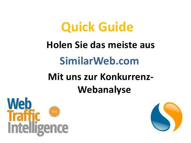 Quick GuideHolen Sie das meiste aus  SimilarWeb.comMit uns zur Konkurrenz-      Webanalyse