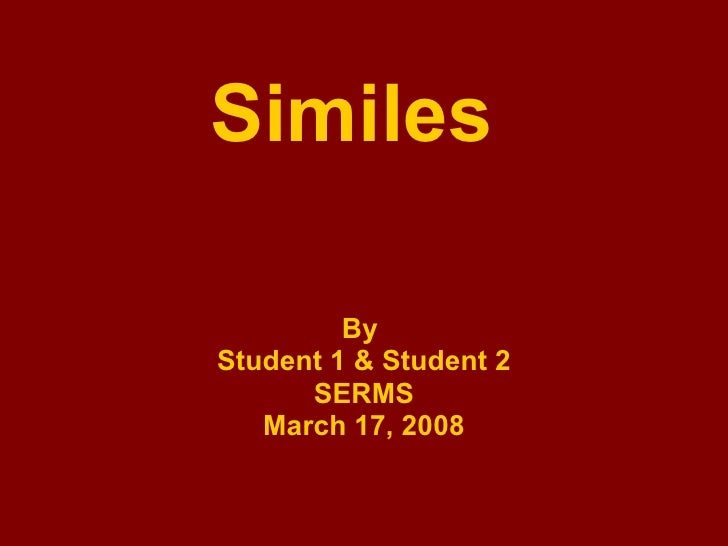 Similes By  Student 1 & Student 2 SERMS March 17, 2008