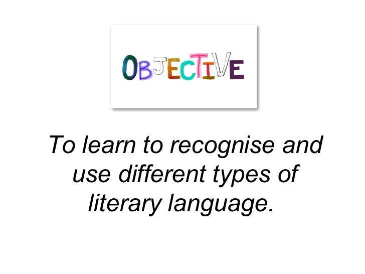 To learn to recognise and  use different types of    literary language.