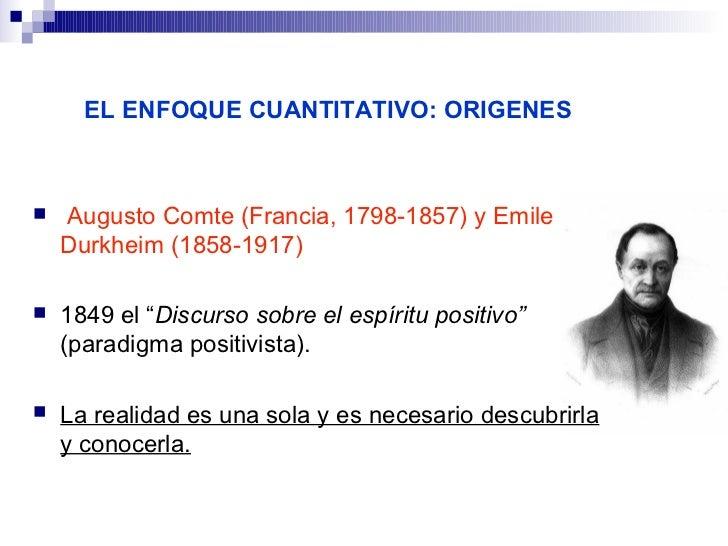 """EL ENFOQUE CUANTITATIVO: ORIGENES   Augusto Comte (Francia, 1798-1857) y Emile    Durkheim (1858-1917)   1849 el """"Discur..."""