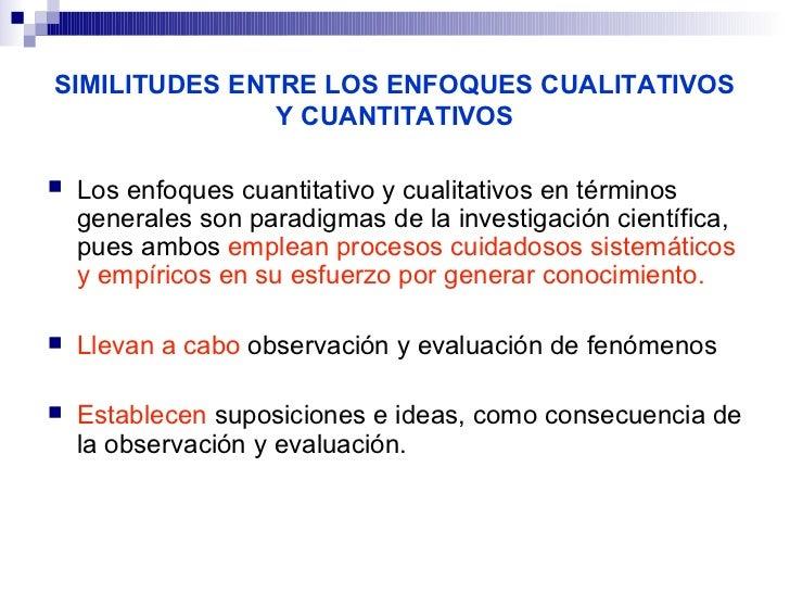 SIMILITUDES ENTRE LOS ENFOQUES CUALITATIVOS               Y CUANTITATIVOS   Los enfoques cuantitativo y cualitativos en t...