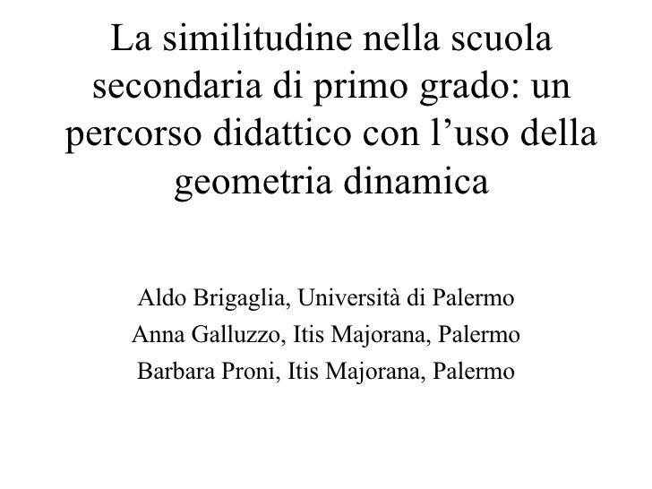 La similitudine nella scuola secondaria di primo grado: un percorso didattico con l'uso della geometria dinamica Aldo Brig...
