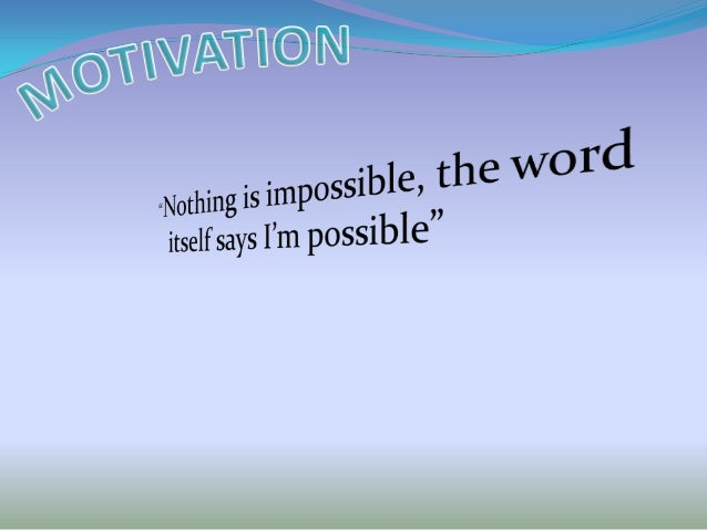 CONTENTS: Definition of motivation Motivational needs Types of motivation Types of goals Importance of motivation Ho...