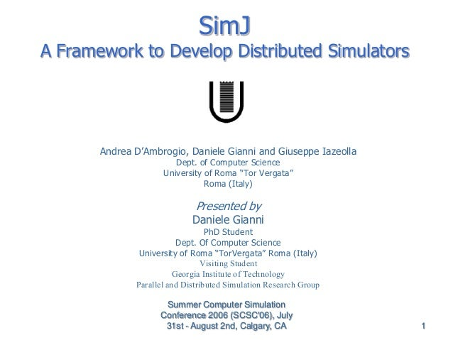 Summer Computer Simulation Conference 2006 (SCSC'06), July 31st - August 2nd, Calgary, CA 1 SimJ A Framework to Develop Di...