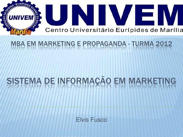 MBA EM MARKETING E PROPAGANDA - TURMA 2012SISTEMA DE INFORMAÇÃO EM MARKETING                Elvis Fusco