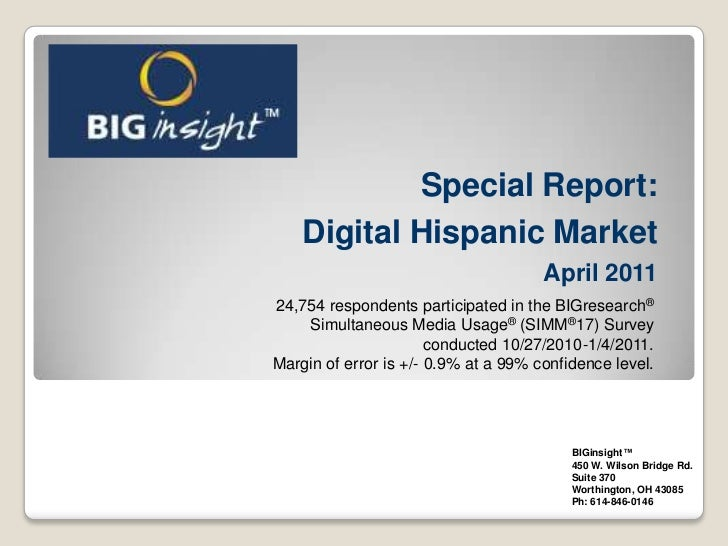Special Report:Digital Hispanic Market<br />April 2011<br />24,754 respondents participated in the BIGresearch®Simultaneou...