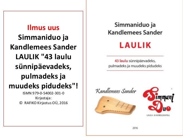 """Ilmus uus Simmaniduo ja Kandlemees Sander LAULIK """"43 laulu sünnipäevadeks, pulmadeks ja muudeks pidudeks""""! ISMN 979-0-5400..."""