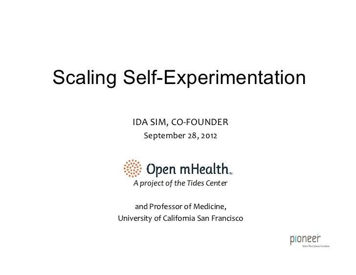 Scaling Self-Experimentation             IDA SIM, CO-‐FOUNDER                  September 28, 2012            ...