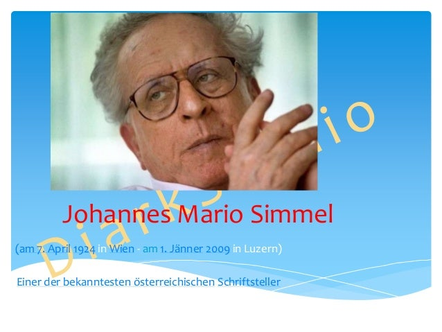 Johannes Mario Simmel (am 7. April 1924 in Wien - am 1. Jänner 2009 in Luzern) Einer der bekanntesten österreichischen Sch...