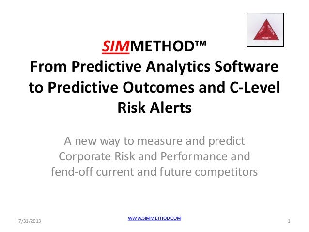 SIMMETHOD™ From Predictive Analytics Software to Predictive Outcomes and C-Level Risk Alerts A new way to measure and pred...